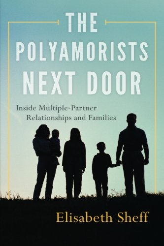 The Polyamorists Next Door: Inside Multiple-Partner Relationships and Families, by Elisabeth Sheff