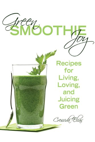 Green Smoothie Joy: Recipes for Living, Loving, and Juicing Green