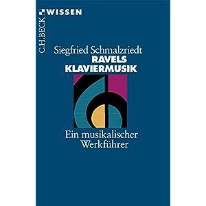 Ravels Klaviermusik: Ein musikalischer Werkführer (Beck'sche Reihe)
