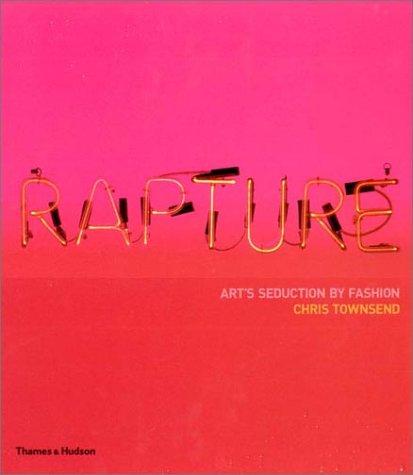 Rapture: Art's Seduction by Fashion Since 1970, Chris Townsend