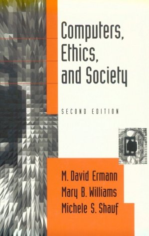 Computers, Ethics, and Society, M. DAVID ERMANN, MARY B. WILLIAMS, MICHELE S. SHAUF