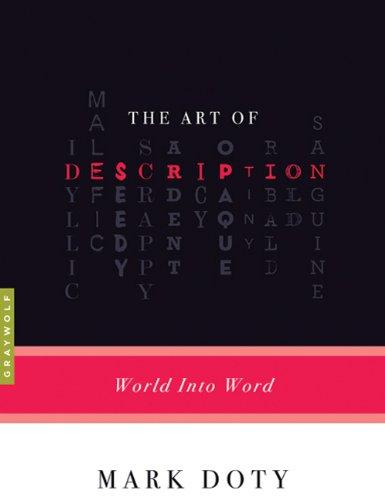 The Art of Description: World into Word, Mark Doty