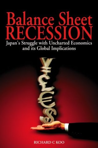 Balance Sheet Recession: Japan's Struggle with Uncharted Economics and its Global Implications: Richard C. Koo: 9780470821169: Amazon.com: Books