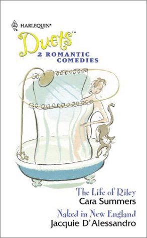 The Life Of Riley / Naked In New England (Harlequin Duets, No 56), Cara Summers, Jacquie D'Alessandro