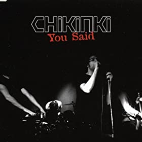 Chikinki - You Said
