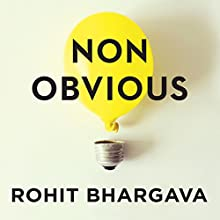 Non-Obvious: How to Think Different, Curate Ideas & Predict the Future (       UNABRIDGED) by Rohit Bhargava Narrated by Tom Zingarelli