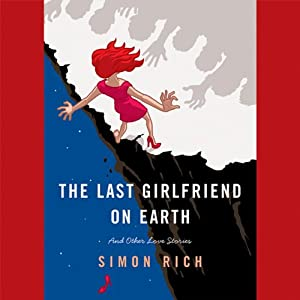 The Last Girlfriend on Earth: And Other Love Stories | [Simon Rich]