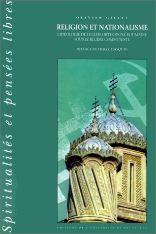 Religion et nationalisme: L'ideologie de l'Eglise orthodoxe roumaine sous le regime communiste (Spiritualites et pensees
