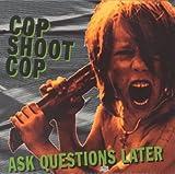 Cop Shoot Cop Ask Questions Later