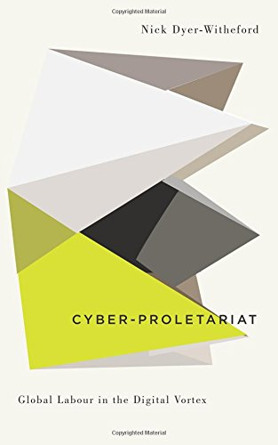 Cyber-Proletariat: Global Labour in the Digital Vortex (Digitial Barricades: Interventions in Digital Cutlure and Politics) PDF