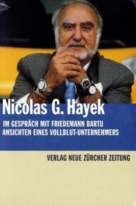 Nicolas G. Hayek im Gespräch mit Friedemann Bartu. Ansichten eines Vollblut-Unternehmers