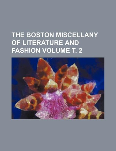 The Boston miscellany of literature and fashion Volume . 2