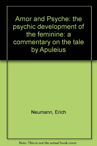 Amor and Psyche: The Psychic Development of the Feminine: A Commentary on the Tale by Apuleius. (Mythos Series) (Works by Erich Neumann)