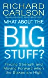 What About the Big Stuff?: Finding Strength and Moving Forward When the Stakes are High (Don't sweat) (0340825871) by Carlson, Richard
