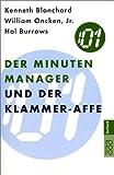 Der Minuten Manager und der Klammer-Affe: Wie man lernt, sich nicht zuviel aufzuhalsen - Kenneth Blanchard, William Oncken Jr., Hal Burrows