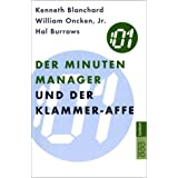 Der Minuten Manager und der Klammer-Affe: Wie man lernt, sich nicht zuviel aufzuhalsenvon &#34;Kenneth Blanchard&#34;