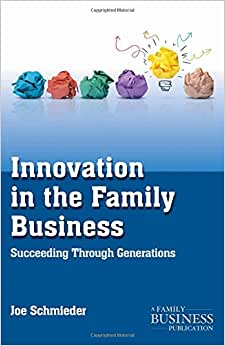 Innovation In The Family Business: Succeeding Through Generations (A Family Business Publication)
