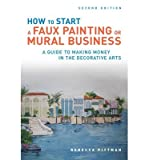 img - for [ How to Start a Faux Painting or Mural Business: A Guide to Making Money in the Decorative Arts Pittman, Rebecca F. ( Author ) ] { Paperback } 2010 book / textbook / text book