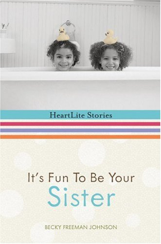 It's Fun to Be Your Sister (HeartLite Stories), Becky Freeman Johnson