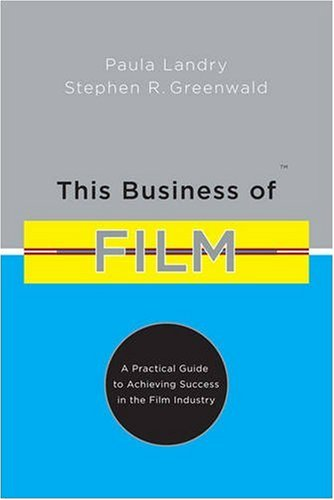 This Business of Film: A Practical Guide to Achieving...