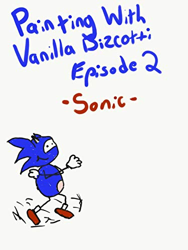 Painting With Vanilla Bizcotti - Episode 2. Sonic