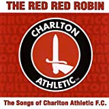 Charlton Athletic FC The Red Red Robin: The Songs Of Charlton Atheletic F.C.