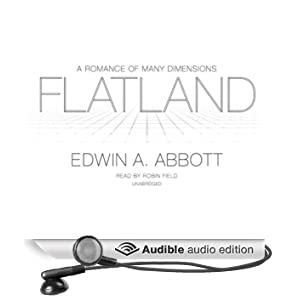 Flatland: A Romance of Many Dimensions by Edwin A. Abbott and Robin Field