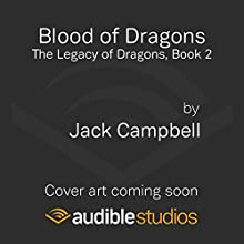 Blood of Dragons: The Legacy of Dragons, Book 2 Audiobook by Jack Campbell Narrated by MacLeod Andrews