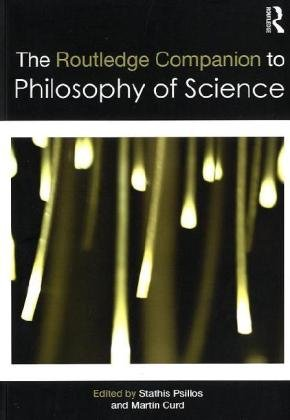 The Routledge Companion to Philosophy of Science (Routledge Philosophy Companions)