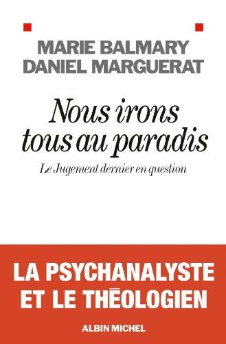 Marie Balmary - Nous irons tous au paradis:Le Jour dernier en question (SPIRITUALITE)