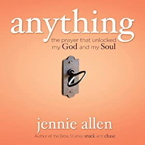 Anything: The Prayer That Unlocked My God and My Soul | [Jennie Allen]