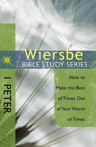 The Wiersbe Bible Study Series: 1 Peter: How to Make the Bes