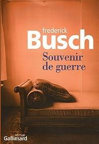 Souvenir de guerre par Frederick Busch