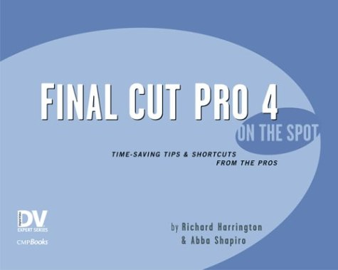 Final Cut Pro 4 on the Spot: Timesaving Tips and Shortcuts from the Pros