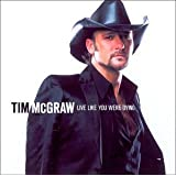 Live Like You Were Dyingby Tim McGraw