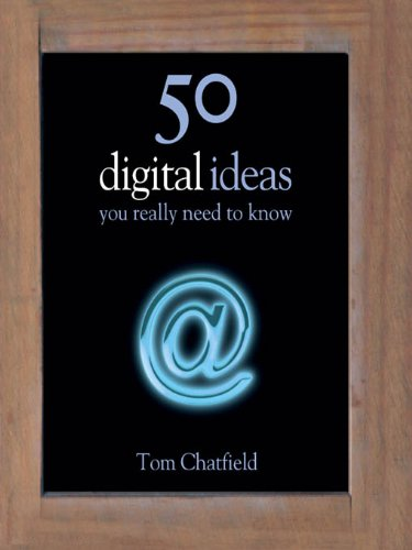 Tom Chatfield - 50 Digital Ideas You Really Need to Know (50 Ideas You Really Need to Know series)