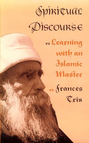 Spiritual Discourse: Learning with an Islamic Master...