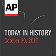 Today in History: October 30, 2015  by  Associated Press Narrated by Camille Bohannon