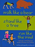 Walk Like a Bear, Stand Like a Tree, Run Like the Wind: Cool yoga, stretching and aerobic activities for cool kids