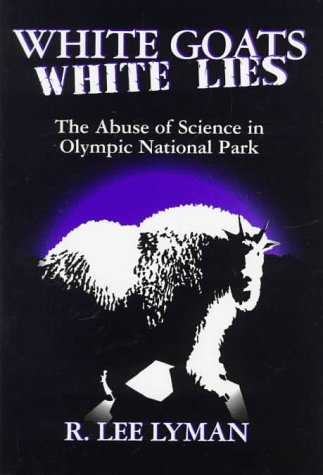 White Goats White Lies: The Misuse of Science in Olympic National Park, R. Lee Lyman