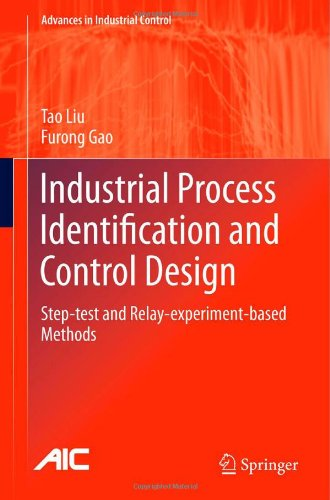 Industrial Process Identification and Control Design: Step-test and Relay-experiment-based Methods (Advances in Industrial Control)