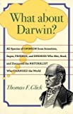 What about Darwin?: All Species of Opinion from Scientists, Sages, Friends, and Enemies Who Met, Read, and Discussed the Naturalist Who Changed the World (080189462X) by Glick, Thomas F.