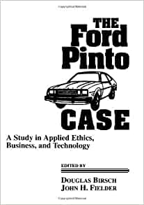 the ford pinto case a study in applied ethics business and technology