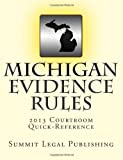 Michigan Evidence Rules Courtroom Quick Reference: 2013