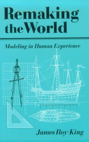 REMAKING THE WORLD: Modeling in Human Experience
