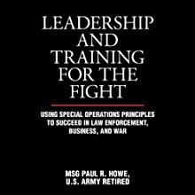 Leadership and Training for the Fight: A Few Thoughts on Leadership and Training from a Former Special Operations Soldier (       UNABRIDGED) by Paul R. Howe Narrated by Pete Larkin