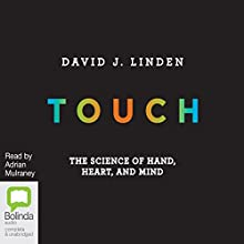 Touch: The Science of Hand, Heart, and Mind (       UNABRIDGED) by David J. Linden Narrated by Adrian Mulraney