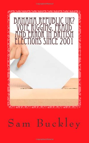 banana-republic-uk-vote-rigging-fraud-and-error-in-british-elections-since-2001