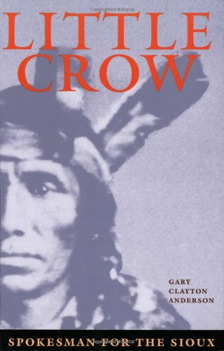 Little Crow: Spokesman for the Sioux