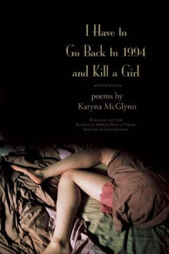 I Have to Go Back to 1994 and Kill a Girl: Poems (Kathryn a. Morton Prize in Poetry)